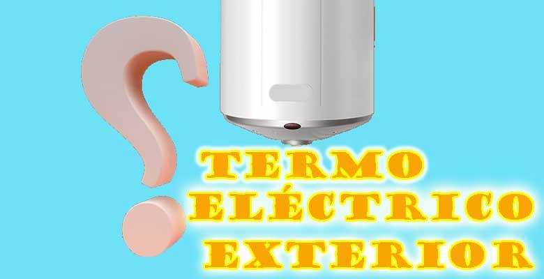 ¿termo eléctrico instalación exterior o interior?